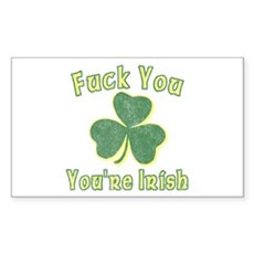 Fuck You You're Irish Rectangle Sticker
