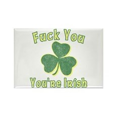 Fuck You You're Irish Rectangle Magnet