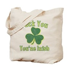 Fuck You You're Irish Tote Bag