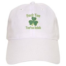 Fuck You You're Irish Cap