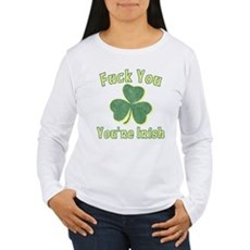 Fuck You You're Irish Womens Long Sleeve T-Shirt