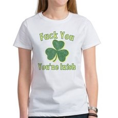 Fuck You You're Irish Womens T-Shirt