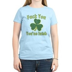 Fuck You You're Irish Womens Light T-Shirt