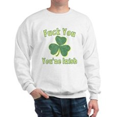 Fuck You You're Irish Sweatshirt