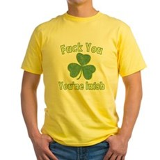 Fuck You You're Irish Yellow T-Shirt