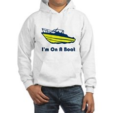 I'm On a Boat Hooded Sweatshirt