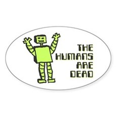 The Humans Are Dead Oval Sticker