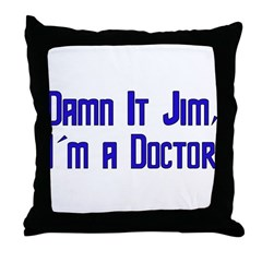 Damn It Jim, I'm a Doctor Throw Pillow