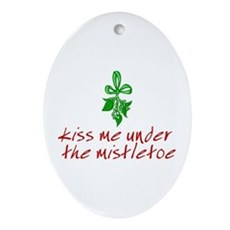 Kiss me under the mistletoe Oval Ornament