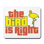 The Bird Is Right Mousepad