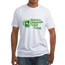 I Swear to Drunk I'm Not God Fitted T-Shirt