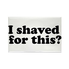 I Shaved For This? Rectangle Magnet