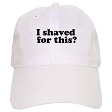 I Shaved For This? Cap