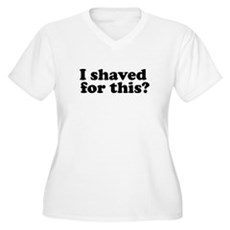 I Shaved For This? Womens Plus Size V-Neck T-Shir