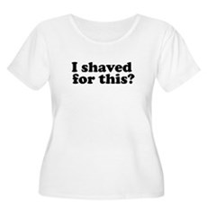 I Shaved For This? Womens Plus Size Scoop Neck T-