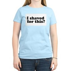 I Shaved For This? Womens Light T-Shirt
