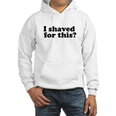 I Shaved For This? Hooded Sweatshirt
