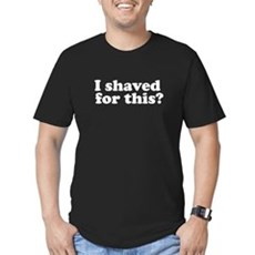 I Shaved For This? Mens Fitted Dark T-Shirt
