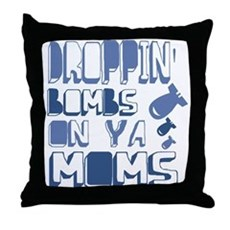 Droppin' Bombs on Ya Moms Throw Pillow