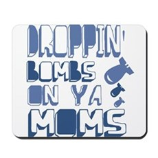Droppin' Bombs on Ya Moms Mousepad