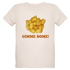 Gimme Some (of your tots)! Organic Kids T-Shirt