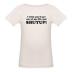out of my life... SHUTUP Organic Baby T-Shirt