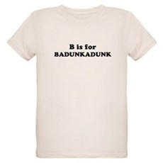 B is for Badunkadunk Organic Kids T-Shirt