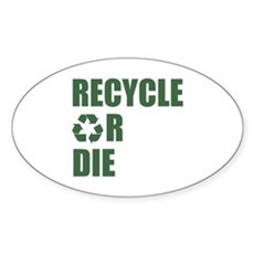 Recycle or Die Oval Sticker