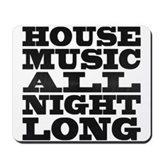 House Music All Night Long Mousepad