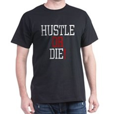 Hustle or Die! T-Shirt