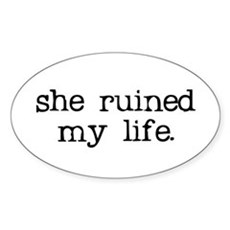 She Ruined My Life Oval Sticker
