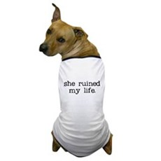 She Ruined My Life Dog T-Shirt
