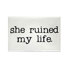 She Ruined My Life Rectangle Magnet