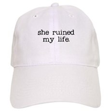 She Ruined My Life Cap