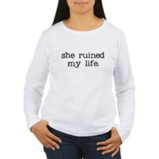 She Ruined My Life Womens Long Sleeve T-Shirt