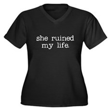 She Ruined My Life Womens Plus Size V-Neck Dark T