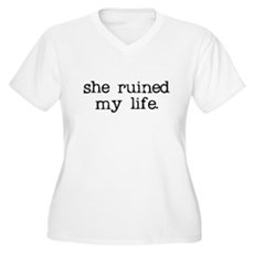 She Ruined My Life Womens Plus Size V-Neck T-Shir