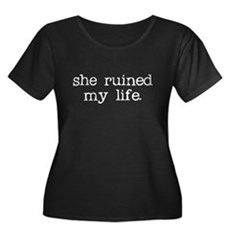 She Ruined My Life Womens Plus Size Scoop Neck Da