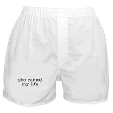 She Ruined My Life Boxer Shorts