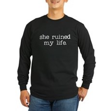 She Ruined My Life Long Sleeve T-Shirt