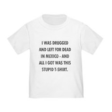 Left For Dead in Mexico Toddler T-Shirt
