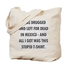 Left For Dead in Mexico Tote Bag