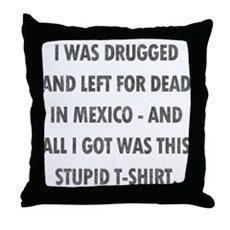 Left For Dead in Mexico Throw Pillow