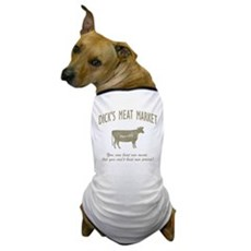 Dick's Meat Market Dog T-Shirt