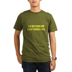 I'd Rather Be Masturbating Organic Mens Dark T-Shirt