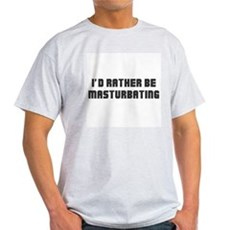 I'd Rather Be Masturbating Light T-Shirt