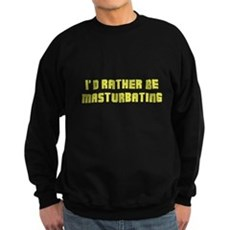 I'd Rather Be Masturbating Dark Sweatshirt