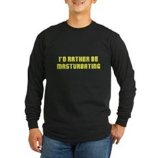 I'd Rather Be Masturbating Long Sleeve Dark T-Shir