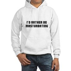 I'd Rather Be Masturbating Hooded Sweatshirt