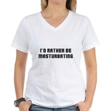 I'd Rather Be Masturbating Womens V-Neck T-Shirt